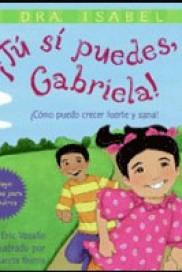 ¡Tu si puedes, Gabriela!: ¿Cómo puedo crecer fuerte y sana?