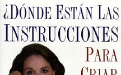 Dónde están las instrucciones para criar a los hijos? Autor: La Dra. Isabel Gomez-Bassols
